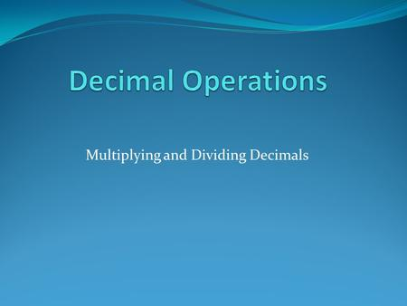 Multiplying and Dividing Decimals. You can multiply decimals using the same strategies you use to multiply whole numbers. What is 0.9 x 3? 0.91 place.