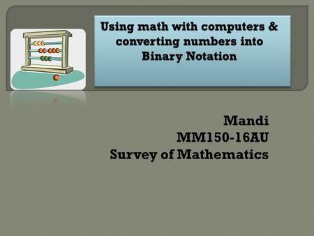 Mandi MM150-16AU Survey of Mathematics The Binary Notation Using computers today requires the knowledge of math in many different ways. In information.