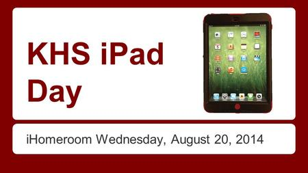 KHS iPad Day iHomeroom Wednesday, August 20, 2014.