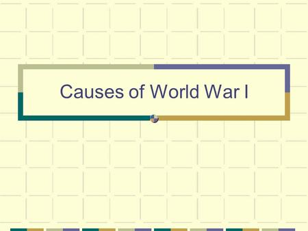 Causes of World War I.