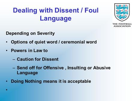 Dealing with Dissent / Foul Language Depending on Severity Options of quiet word / ceremonial word Powers in Law to –Caution for Dissent –Send off for.