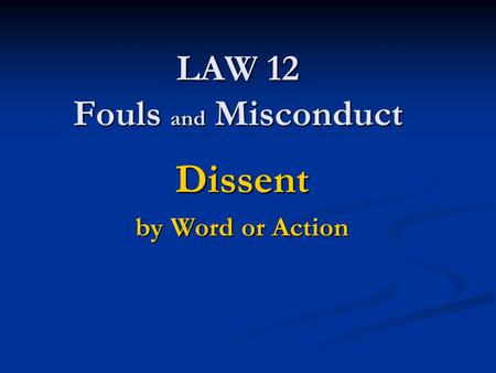 LAW 12 Fouls and Misconduct Dissent by Word or Action.