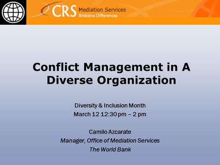 Conflict Management in A Diverse Organization Diversity & Inclusion Month March 12 12:30 pm – 2 pm Camilo Azcarate Manager, Office of Mediation Services.