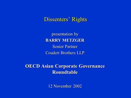 Dissenters' Rights presentation by BARRY METZGER Senior Partner Coudert Brothers LLP OECD Asian Corporate Governance Roundtable 12 November 2002.