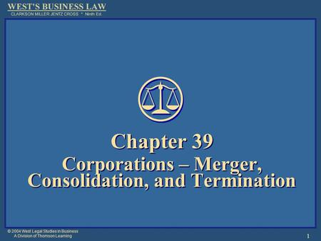 © 2004 West Legal Studies in Business A Division of Thomson Learning 1 Chapter 39 Corporations – Merger, Consolidation, and Termination Chapter 39 Corporations.