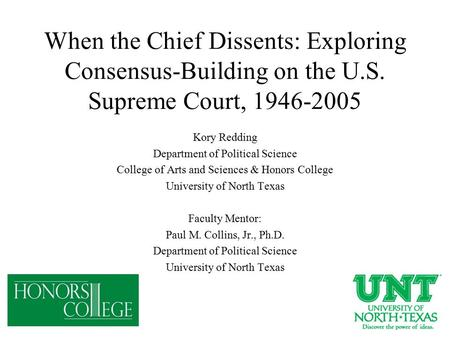 When the Chief Dissents: Exploring Consensus-Building on the U.S. Supreme Court, 1946-2005 Kory Redding Department of Political Science College of Arts.