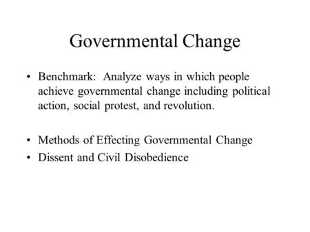 Governmental Change Benchmark: Analyze ways in which people achieve governmental change including <strong>political</strong> action, social protest, <strong>and</strong> revolution. Methods.