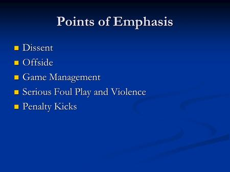 Points of Emphasis Dissent Dissent Offside Offside Game Management Game Management Serious Foul Play and Violence Serious Foul Play and Violence Penalty.