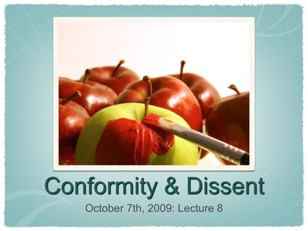 Conformity & Dissent October 7th, 2009: Lecture 8.