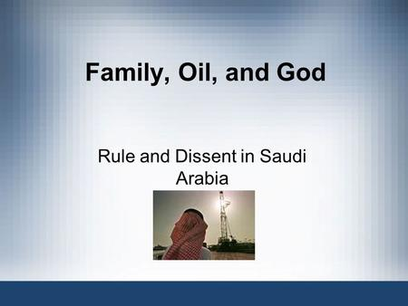Family, Oil, and God Rule and Dissent in Saudi Arabia.
