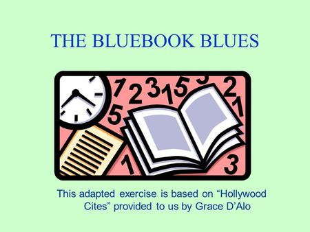 "THE BLUEBOOK BLUES This adapted exercise is based on ""Hollywood Cites"" provided to us by Grace D'Alo."