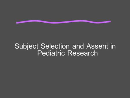 Subject Selection and Assent in Pediatric Research.