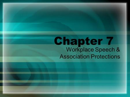 Chapter 7 Workplace Speech & Association Protections.