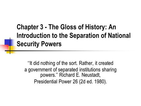 Chapter 3 - The Gloss of History: An Introduction to the Separation of National Security Powers ''It did nothing of the sort. Rather, it created a government.
