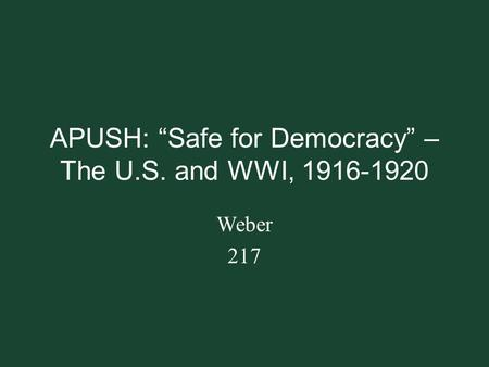 "APUSH: ""Safe for Democracy"" – The U.S. and WWI,"