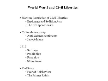 World War I and Civil Liberties Wartime Restriction of Civil Liberties Espionage and Sedition Acts The free speech cases Cultural censorship Anti-German.
