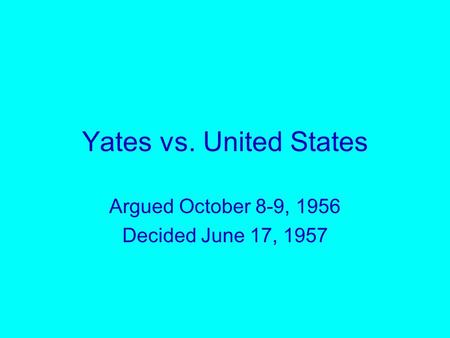 Yates vs. United States Argued October 8-9, 1956 Decided June 17, 1957.