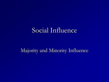 Social Influence Majority and Minority Influence.