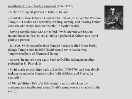 Jonathan Swift's A Modest Proposal (1667-1745) - b.1667 of English parents in Dublin, Ireland - divided his time between London and Ireland (he served.
