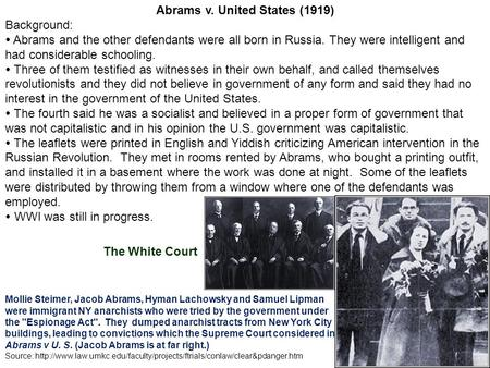 Abrams v. United States (1919) Background:  Abrams and the other defendants were all born in Russia. They were intelligent and had considerable schooling.