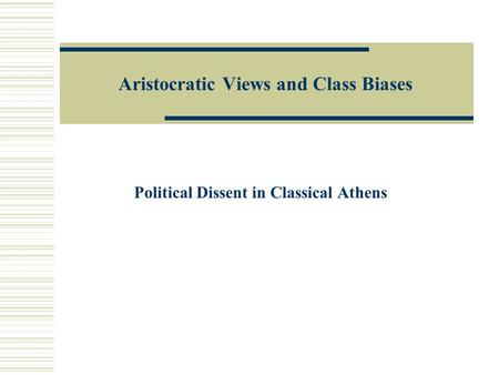 Aristocratic Views and Class Biases Political Dissent in Classical Athens.