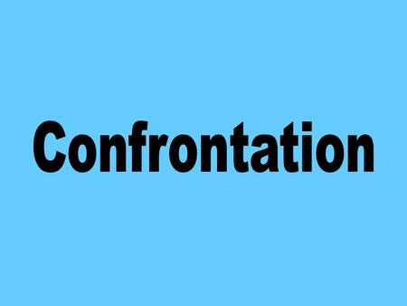 To Identify: - What causes confrontation How to deal with confrontation.