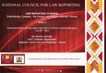LAW REPORTING IN KENYA: Editorializing Caselaw - the Kenya Law Reports Editorial Process (Part I) Presented at the African Legal Information Institute,
