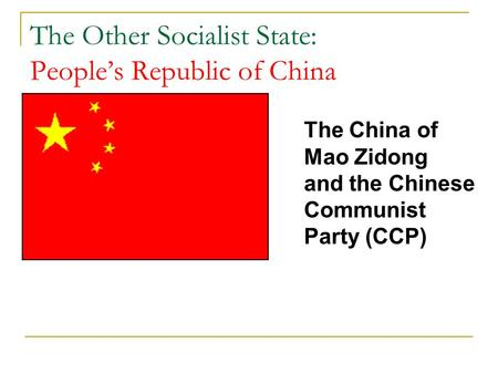 The Other Socialist State: People's Republic of China The China of Mao Zidong and the Chinese Communist Party (CCP)