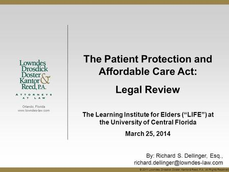 "Orlando, Florida www.lowndes-law.com The Patient Protection and Affordable Care Act: Legal Review The Learning Institute for Elders (""LIFE"") at the University."