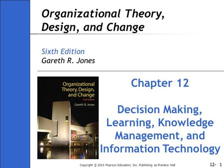 12- Copyright © 2010 Pearson Education, Inc. Publishing as Prentice Hall 1 Organizational Theory, Design, and Change Sixth Edition Gareth R. Jones Chapter.