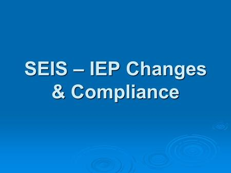 SEIS – IEP Changes & Compliance. Prior Written Notice - Initial Only  This form is to be filled out when presenting an evaluation plan for initial evaluations.