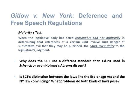 Gitlow v. New York: Deference and Free Speech Regulations Majority's Test: When the legislative body has acted reasonably and not arbitrarily in determining.