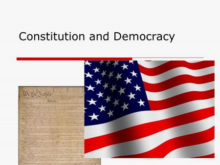 Constitution and Democracy. Democracy  What is Democracy? Government by the people: Leaders selected by competitive elections with universal suffrage.