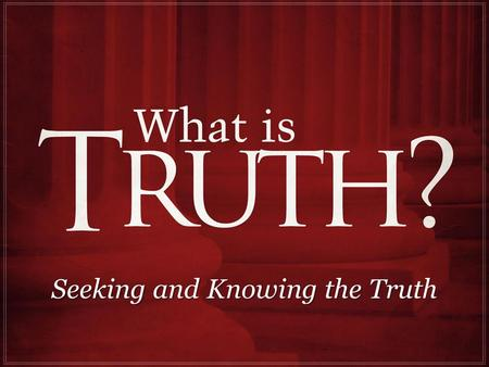 Seeking and Knowing the Truth. The voice of Jesus is truth, Heb. 1:2; Jno. 8:31-32; 13:20 Jesus was rejected for speaking truth, Jno. 8:45-47; 15:20 (Gal.