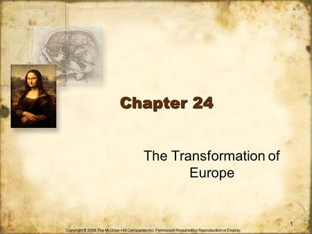 Copyright © 2006 The McGraw-Hill Companies Inc. Permission Required for Reproduction or Display. Chapter 24 1 The Transformation of Europe.