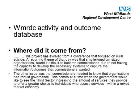 Wmrdc activity and outcome database Where did it come from? ………This project has evolved from a conference that focused on rural suicide. A recurring theme.