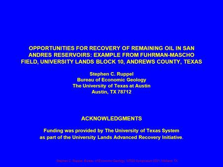Stephen C. Ruppel, Bureau of Economic Geology, WTGS Symposium 2001, Midland, TX OPPORTUNITIES FOR RECOVERY OF REMAINING OIL IN SAN ANDRES RESERVOIRS: EXAMPLE.