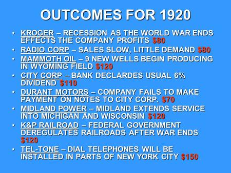 OUTCOMES FOR 1920 KROGER – RECESSION AS THE WORLD WAR ENDS EFFECTS THE COMPANY PROFITS $80KROGER – RECESSION AS THE WORLD WAR ENDS EFFECTS THE COMPANY.