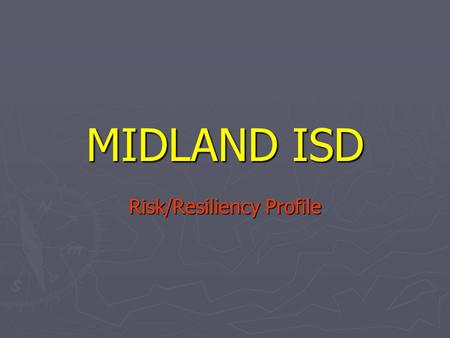 MIDLAND ISD Risk/Resiliency Profile. 1,578 Students Were Surveyed ► 50% male 50% female ► Grade 6 – 194 ► Grade 7 – 5 ► Grade 8 - 883 ► Grade 9 – 246.