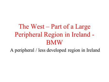 The West – Part of a Large Peripheral Region in Ireland - BMW