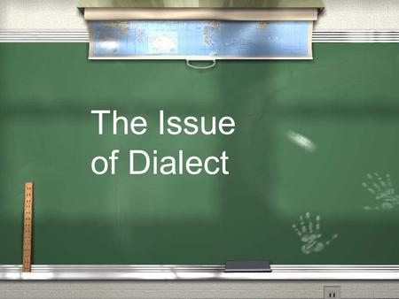 The Issue of Dialect.