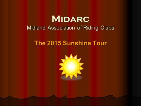Midarc Midland Association of Riding Clubs The 2015 Sunshine Tour.