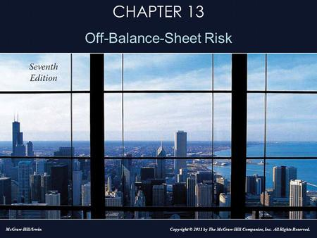 CHAPTER 13 Off-Balance-Sheet Risk Copyright © 2011 by The McGraw-Hill Companies, Inc. All Rights Reserved.McGraw-Hill/Irwin.
