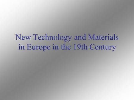 New Technology and Materials in Europe in the 19th Century.