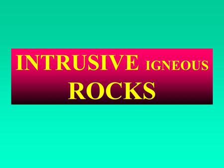 INTRUSIVE IGNEOUS ROCKS. FORMS OF INTRUSIVE IGNEOUS ROCKS Commonly observed forms of Plutonic (intrusive) rocks observed in the field are: dykes, sills,