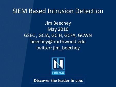 SIEM Based Intrusion Detection Jim Beechey May 2010 GSEC, GCIA, GCIH, GCFA, GCWN twitter: jim_beechey.