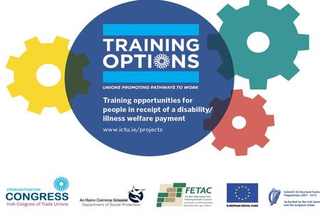 1. About (DACT) Training Options 2 The DACT project is jointly funded by the European Social Fund (ESF) and the Department of Social Protection (DSP)