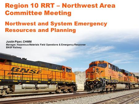 4/20/2015 1 Region 10 RRT – Northwest Area Committee Meeting Northwest and System Emergency Resources and Planning Justin Piper, CHMM Manager, Hazardous.