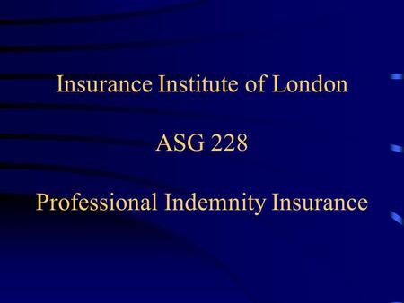Insurance Institute of London ASG 228 Professional Indemnity Insurance.
