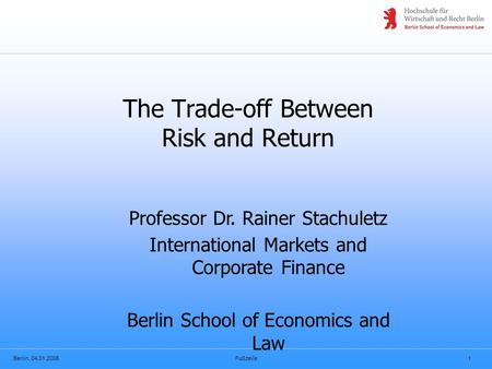 Berlin, 04.01.2006Fußzeile1 The Trade-off Between Risk and Return Professor Dr. Rainer Stachuletz International Markets and Corporate Finance Berlin School.